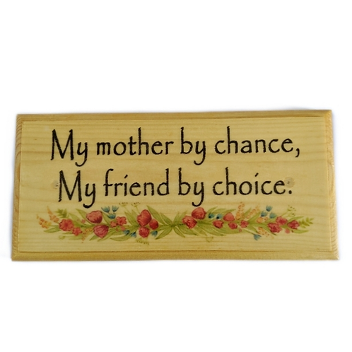 My Mother By Chance, My Friend By Choice Sign