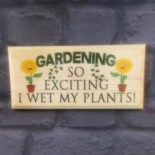 Gardening - So Exciting I Wet My Plants Sign