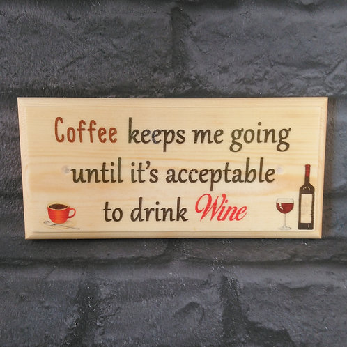 Coffee Keeps Me Going Until Its Acceptable To Drink Wine Sign