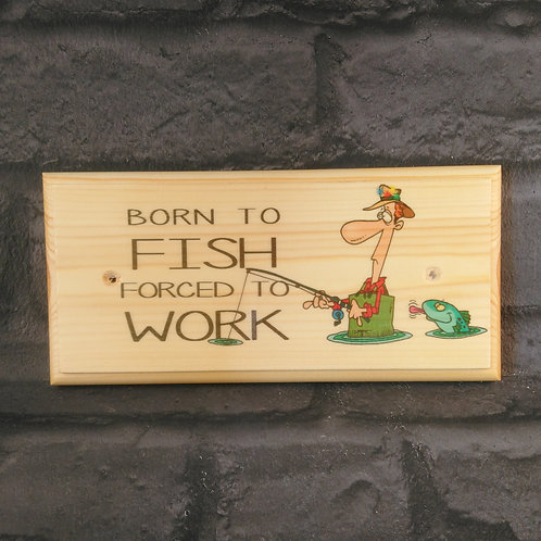 Born To Fish, Forced To Work Sign