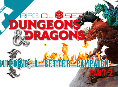 RPG Closet: Building a Better Dungeons and Dragons Campaign Part 2