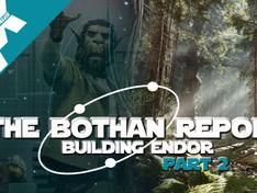 BOTHAN REPORT: MAKING ENDOR PART.2