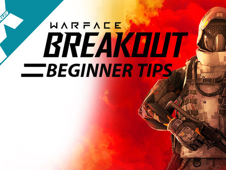 WARFACE BREAKOUT BEGINNER TIPS