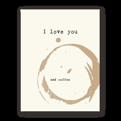 I Love You + Coffee Greeting Card