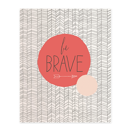 Be Brave Art Print (2 colors)