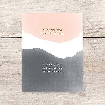 Everything Feels Grey Sympathy Card