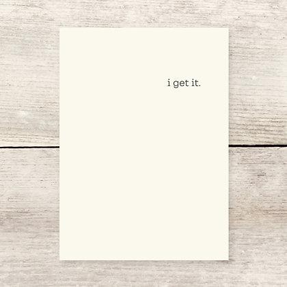 I Get It Sympathy Greeting Card