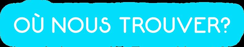 ecriture OÙ NOUS TROUVER_.png