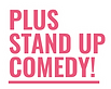 PLUS STAND UP COMEDY.png