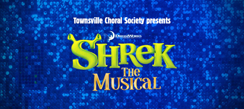 Townsville Choral Society presents Shrek The Musical in 2019