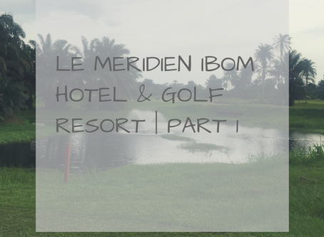 Le Meridien Ibom Hotel & Golf Resort | Part I