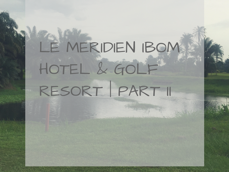 Le Meridien Ibom Hotel & Golf Resort | Part II