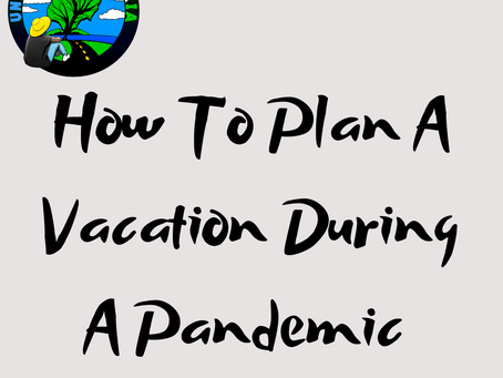 How To Plan A Vacation During A Pandemic