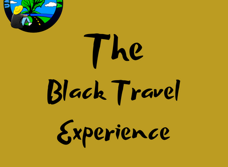 The Black Travel Experience : Be you, and unapologetic, confident but not cocky