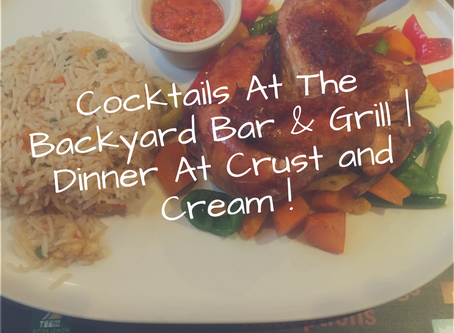 Cocktails at The Backyard Bar & Grill | Dinner at Crust and Cream