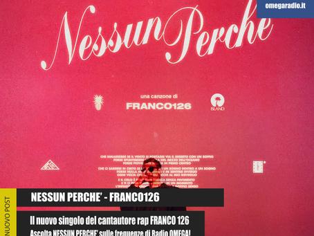 FRANCO126 - NESSUN PERCHE'