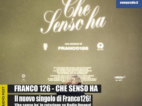 FRANCO126 - CHE SENSO HA
