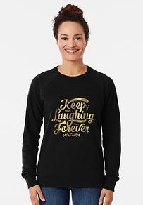 Ladies Keep Laughig Forever Glitz Sweatshirt