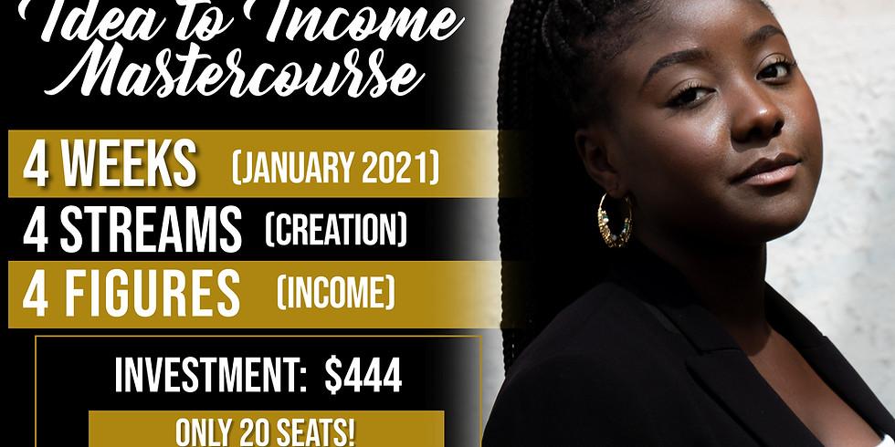Idea to Income Mastercourse (LIVE)