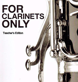 For Clarinets Only Teachers Edition