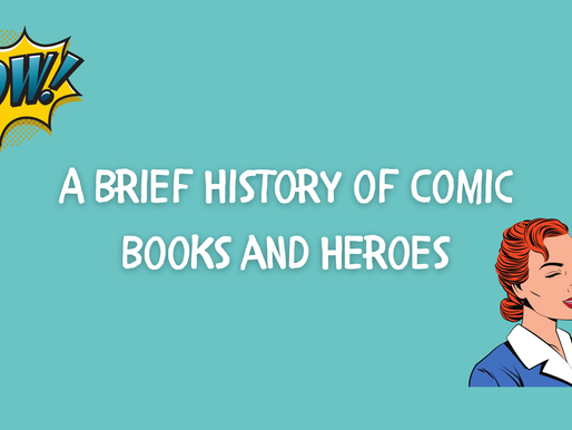 A Brief History of Comic Books and Heroes