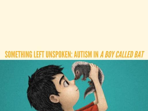 Something Left Unspoken: Autism in A Boy Called Bat