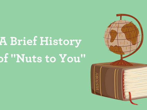 """A Brief History of """"Nuts to You"""""""