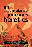 Cover of An assemblance of judicious heretics