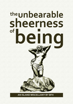 The Unbearable Sheerness of Being