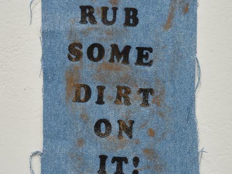Rub some dirt on it!