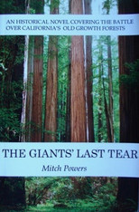 Giants Last Tear: An historical novel covering the battle over California's Old Growth forests.