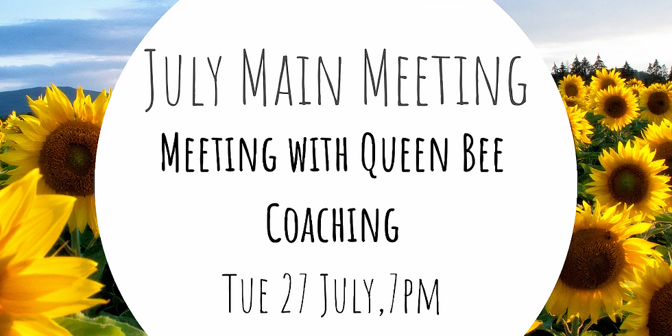 July Main Meeting - Queen Bee Coaching