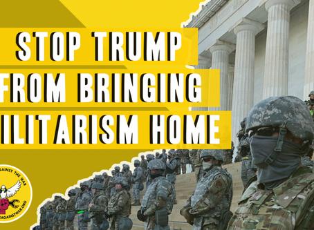 STOP TRUMP FROM BRINGING MILITARISM HOME