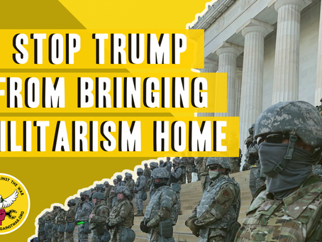 STOP TRUMP FROM BRINGING MILITARISM HOME