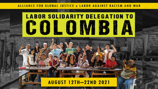 ANNOUNCING OUR 2ND LABOR SOLIDARITY DELEGATION TO COLOMBIA