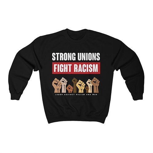Strong Unions Fight Racism Sweatshirt | Labor Against Racism and War