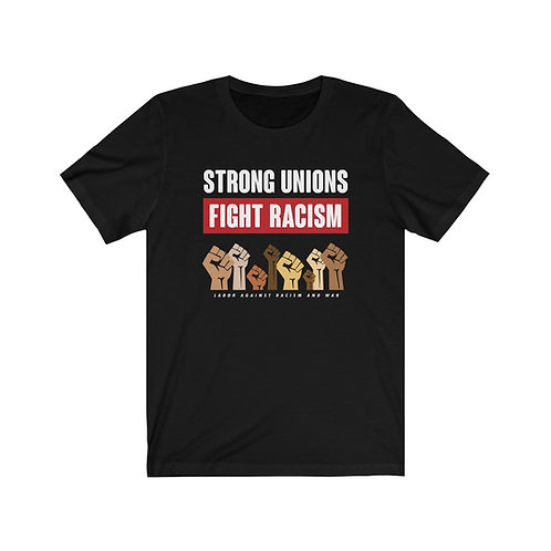 Strong Unions Fight Racism Unisex Tee | Labor Against Racism and War