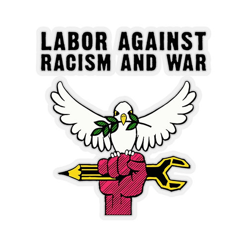 Kiss-Cut Stickers Labor Against Racism and War