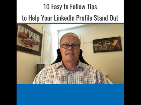 10 Easy to Follow Tips to Help Your LinkedIn Profile Stand Out.