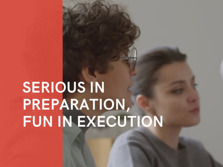 Serious in Preparation, Fun in Execution