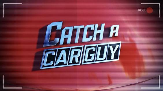Catch a CAR GUY pilot