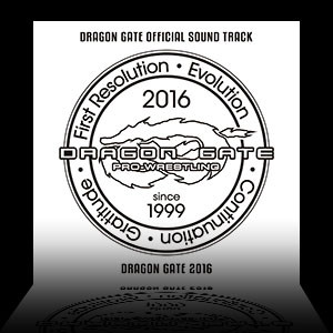 Soundtrack「DRAGON GATE 2016」2016.7.15 out!