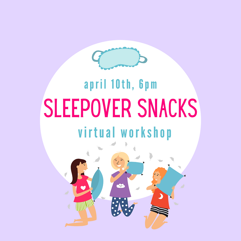 Sleepover Snacks Virtual Workshop GSCNC