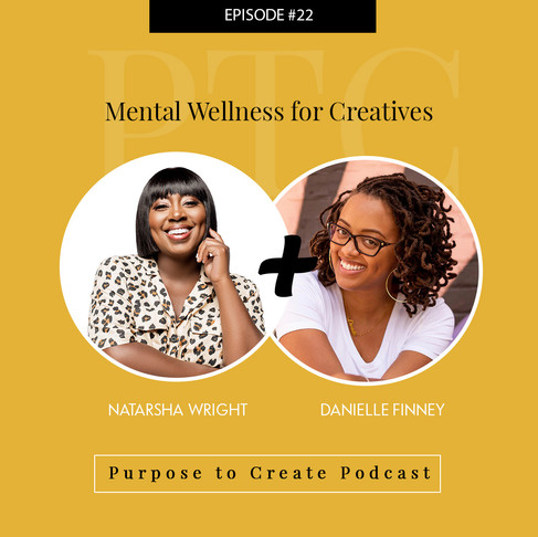 Purpose to Create Podcast Episode 22: Mental Wellness for Creatives