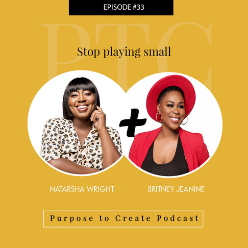 Purpose to Create Podcast Episode 33: Stop Playing Small
