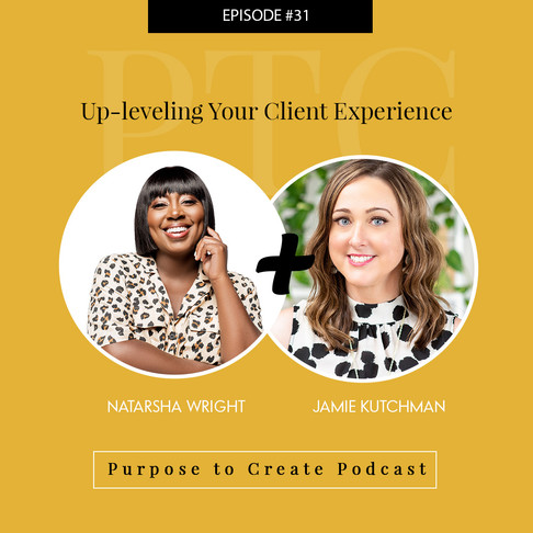 Purpose to Create Podcast Episode 31: Up-leveling your Client Experience