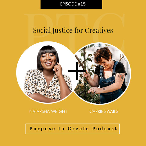 Purpose to Create Podcast Episode 15 Social Justice for Creatives