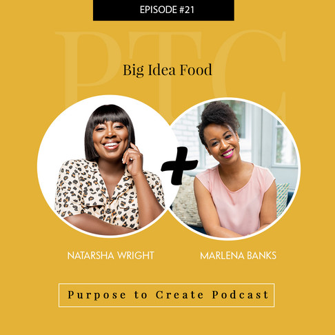 Purpose to Create Podcast Episode 21: Big Idea Food