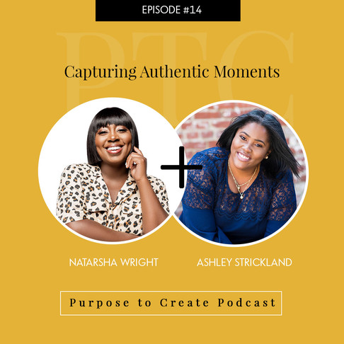 Purpose to Create Podcast Episode 14 Capturing Authentic Moments