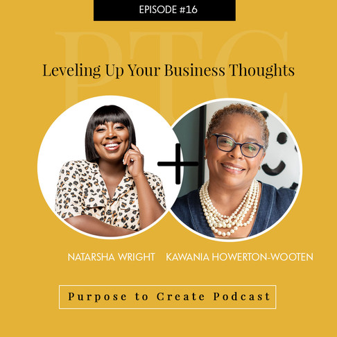 Purpose to Create Podcast Episode 16 Leveling Up Your Business Thoughts